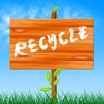 Recycle Recyclable Indicates Eco Friendly And Bio