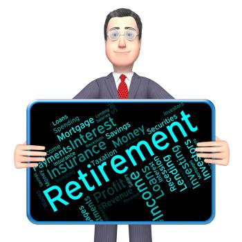 Retirement Word Shows Finish Work And Pensioner