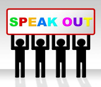 Speak Out Indicates Say Your Mind And Attention