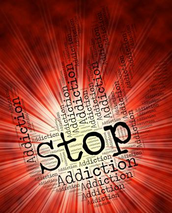 Stop Addiction Shows Warning Sign And Addicted