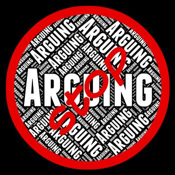 Stop Arguing Indicates Be At Odds And Arguement