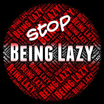 Stop Being Lazy Represents Warning Sign And Caution