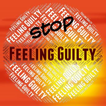 Stop Feeling Guilty Indicates Warning Sign And Caution