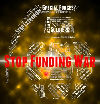 Stop Funding War Indicates Military Action And Conflict
