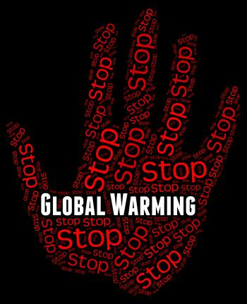 Stop Global Warming Indicates Warning Sign And Caution