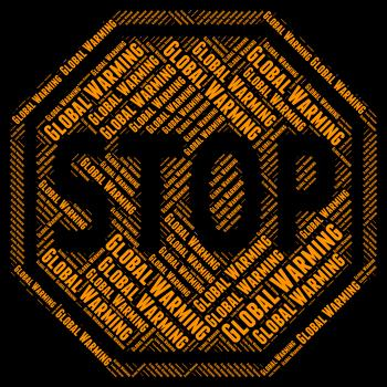 Stop Global Warming Means Warning Sign And Caution