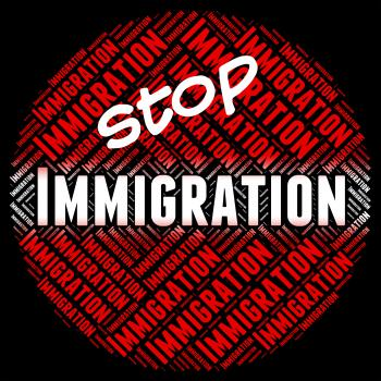 Stop Immigration Represents Immigrants Immigrate And Stopping