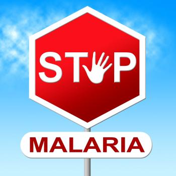 Stop Malaria Indicates Warning Sign And Caution