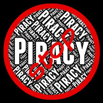Stop Piracy Means Warning Sign And Danger