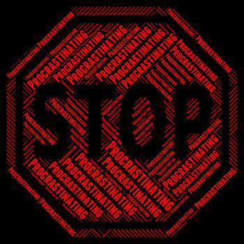 Stop Procrastinating Represents Put Off And Delay