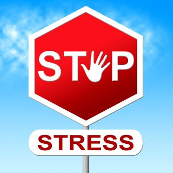 Stop Stress Shows Warning Sign And Caution
