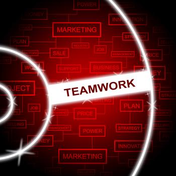 Teamwork Word Means Cooperation Networking And Together