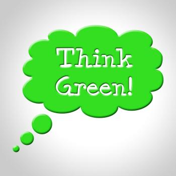 Think Green Bubble Means Earth Friendly And Consider