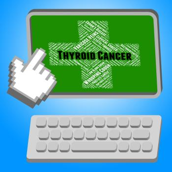 Thyroid Cancer Means Cancerous Growth And Ailments