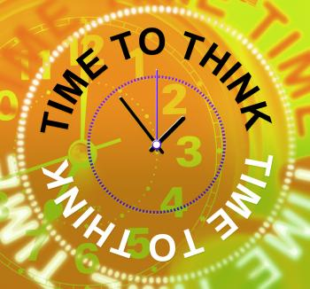 Time To Think Means Plan Consideration And Reflecting