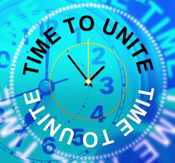 Time To Unite Indicates Team Work And Collaborate