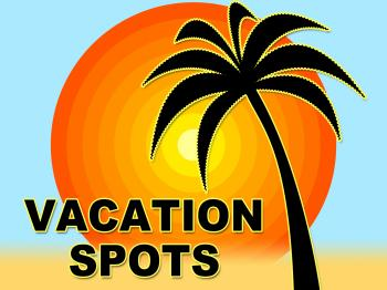 Vacation Spots Represents Place Holidays And Vacations