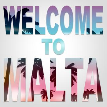 Welcome To Malta Indicates Arrival Greeting And Holiday