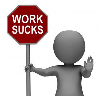 Work Sucks Stop Sign Shows Stopping Difficult Working Labour