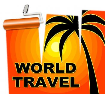 World Travel Indicates Voyage Worldly And Globe