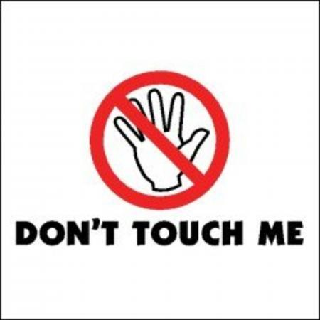 dont touch me!