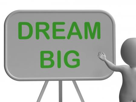 Dream Big Whiteboard Shows High Aspirations And Aims