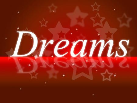 Dream Dreams Represents Wish Goal And Daydreamer