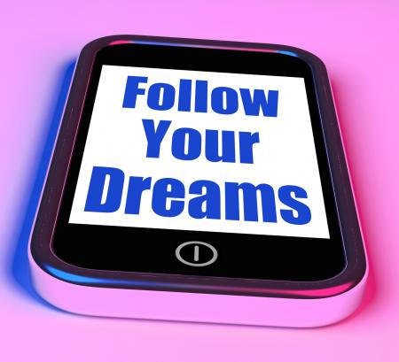 Follow Your Dreams On Phone Means Ambition Desire Future Dream