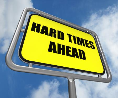Hard Times Ahead Sign Means Tough Hardship and Difficulties Warning