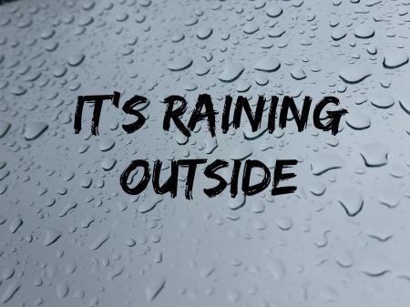 Its rainning outside