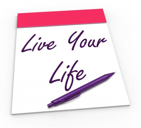 Live Your Life Notepad Shows Embrace Everything And Potential